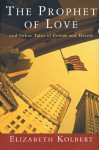 The Prophet of Love: And Other Tales of Power and Deceit - Elizabeth Kolbert