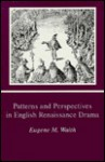 Patterns and Perspectives in English Renaissance Drama - Eugene M. Waith