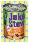 Joke Stew: 1,349 More Hilarious Servings from Today's Hottest Comedians - Judy Brown