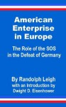 American Enterprise In Europe: The Role Of The Sos In The Defeat Of Germany - Randolph Leigh, Dwight D. Eisenhower