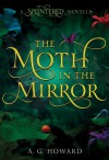 The Moth in the Mirror - A.G. Howard