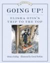 Going Up!: Elisha Otis's Trip to the Top - Monica Kulling, David Parkins