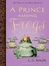 A Prince Among Frogs - E.D. Baker