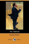 The Financier (Dodo Press) - Theodore Dreiser