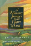 A Woman's Journey to the Heart of God - Cynthia Heald