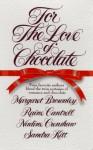 For the Love of Chocolate - Margaret Brownley, Raine Cantrell, Nadine Crenshaw, Sandra Kitt