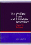 The Welfare State and Canadian Federalism - Keith G. Banting