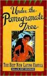 Under the Pomegranate Tree: The Best New Latino Erotica - Ray Gonzalez
