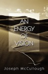 An Energy of Vision - Joseph McCullough