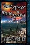 Worlds Away and Worlds Aweird - James Hartley