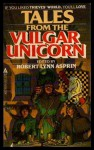 Tales From The Vulgar Unicorn - Robert Lynn Asprin
