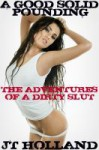 A Good Solid Pounding - The Adventures of a Dirty Slut: Volume Six - JT Holland