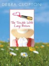 The Trouble with Lacy Brown - Debra Clopton