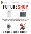 FutureShop: How the New Auction Culture Will Revolutionize the Way We Buy, Sell, and Get the Things We Really Want - Daniel Nissanoff, John H. Mayer