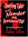 Shocking Tales of Murder and Insanity - Jake Istre, Nicholas Grabowsky