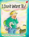 I Don't Want To! - Sally Grindley, Carol Thompson