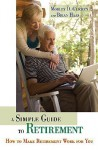 A Simple Guide to Retirement: How to Make Retirement Work for You - Morley D. Glicken, Brian Haas