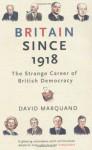 Britain Since 1918: The Strange Career of British Democracy - David Marquand