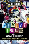 Street Talk and Moore: Poetry for the People: The Collection - Adrian D. Moore