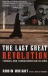 The Last Great Revolution: Turmoil and Transformation in Iran - Robin Wright