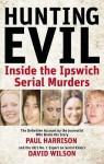 Hunting Evil: Inside the Ipswich Serial Murders - Paul Harrison, David Wilson
