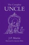 The Complete Uncle - Quentin Blake, Garth Nix, Kate Summerscale, Martin Rowson, Andy Riley, Richard Ingrams, J.P. Martin, Justin Pollard, Neil Gaiman
