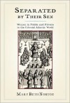 Separated by Their Sex: Women in Public and Private in the Colonial Atlantic World - Mary Beth Norton