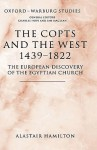 The Copts and the West, 1439-1822: The European Discovery of the Egyptian Church - Alastair Hamilton