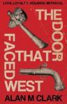The Door That Faced West - Alan M. Clark