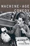 Machine-Age Comedy - Michael North