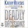 Deadly Decisions: A Novel (Audio) - Katherine Borowitz, Lorelei King, Kathy Reichs