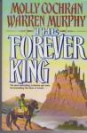 The Forever King - Molly Cochran, Warren Murphy, Molly Cochran and Warren Murphy