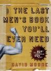 The Last Men's Book You'll Ever Need - David Moore
