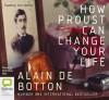How Proust Can Change Your Life - Alain de Botton, Nicholas Bell