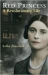 Red Princess: A Revolutionary Life - Sofka Zinovieff