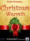 Christmas Warmth XOXO Compilation Anthology - Daisy Dunn, Anne Renaud, Micheal Bracken, Lori Paige, Heather McAlendin, Barbara Briggs Ward, Cynthia MacGregor, Olivia Arieti, Evan Guilford-Blake, M. C. Wyatt