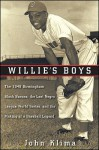 Willie's Boys: The 1948 Birmingham Black Barons, The Last Negro League World Series, and the Making of a Baseball Legend - John Klima