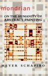 Mondrian: On the Humanity of Abstract Painting - Meyer Schapiro