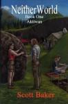 Neitherworld Book One Akiiwan (Create Space Version) - Scott Baker