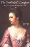 The Gentleman's Daughter: Women's Lives in Georgian England - Amanda Vickery
