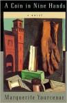 A Coin in Nine Hands: A Novel - Marguerite Yourcenar, Walter C. Kaiser, Dori Katz