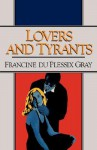 Lovers and Tyrants - Francine du Plessix Gray