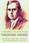 Theodore Dreiser: 5 Works: The Genius, Twelve Men, The Financier, Jennie Gerhardt, The Titan - Theodore Dreiser
