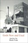 Gods New And Used - Mark Finn