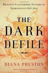 The Dark Defile: Britain's Catastrophic Invasion of Afghanistan, 1838-1842 - Diana Preston