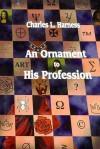 Ornament to His Profession - Charles L. Harnes, Priscilla Olson, Charles L. Harnes