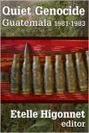 Quiet Genocide: Guatemala 1981-1983 - Etelle Higonnet, Marcie Mersky, Greg Grandin