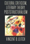 Cultural Criticism, Literary Theory, Poststructuralism - Vincent B. Leitch