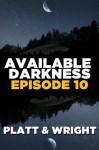 Available Darkness: Episode 10 (A new breed of vampire serial thriller) - David Wright, Sean Platt, Jason Whited