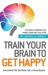 Train Your Brain to Get Happy: The Simple Program That Primes Your Grey Cells for Joy, Optimism, and Serenity - Teresa Aubele, Stan Wenck, Susan Reynolds